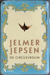 De circusvrouw jelmer jepsen xander uitgevers roman ik vertrek opnieuw beginnen