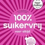 100 % suikervrij voor altijd Carola van Bemmelen Sharon Numan Sugarchallenge suikervrij suikerbewust informatief recepten kookboek feestelijk vervangende producten bewust omgaan met suiker hang praktijk keuken uitleg 100 % suikervrij in 30 dagen