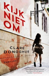 Kijk niet om Clare Donoghue thriller de fontein debuut stalker moord politie londen verhaallijnen personages proloog angst perspectieven gezichstpunten wantrouwen recensie review thrillerdebuut