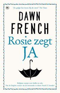 Rosie zegt JA Dawn French The House of Books literaire roman Engeland Cornwall New York recensie review nanny geheimen onderwerpen verhaal superrijken gedragsvoorschriften verdriet hart tweeling grootouders gezinsleden afstandelijk personage persoonlijk reuring