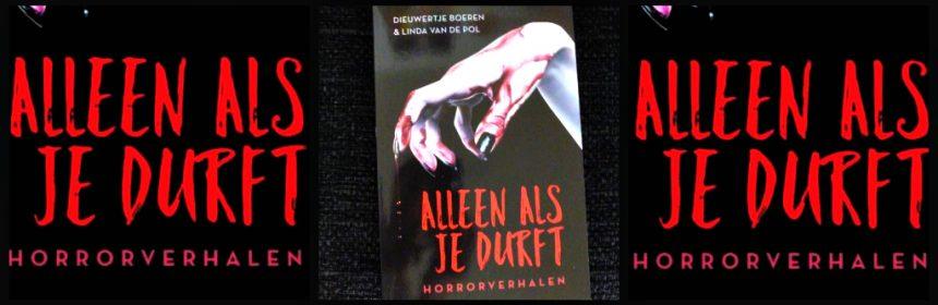 Alleen als je durft Dieuwertje Boeren Linda van de Pol Uitgeverij Holland horror korte verhalen jeugd Young Adult spannend horrorverhalen schrijfstijl film recensie review