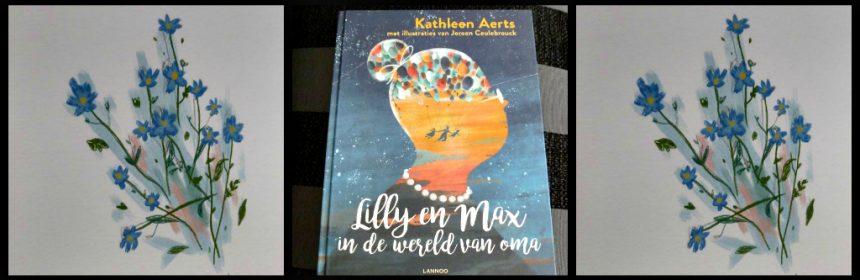 Lilly en Max in de wereld van oma Kathleen Aerts voorleesboek Lannoo dementie prenten verhaal gesprek ziekte troost herkennen verandering oma opa recensie review