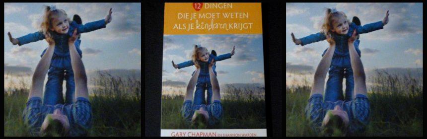 12 dingen die je moet weten als je kinderen krijgt Gary Chapman Shannon Warden Sestra Royal Jongbloed opvoeden kinderen krijgen verwachting recensie review
