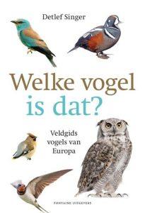 Welke vogel is dat? Detlef Singer natuur Fontaine Uitgevers beginnende vogelaar nieuwsgierig vogels spotten opzoeken foto's informatie uiterlijke kenmerken geluid voorkomen broedwijze Europa recensie review