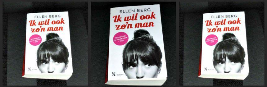 Ik wil ook zo'n man Ellen Berg auteur Blonder wordt het niet Xander Uitgevers roman feelgood onverwachte gebeurtenissen downdating vrijgezel veertig verstand mening gevoel arts loodgieter hilarische momenten recensie review