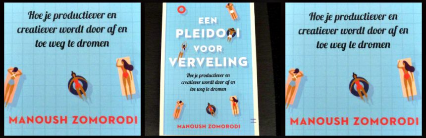 Een pleidooi voor verveling Manoush Zomorodi psychologie Lev smartphone tablet druk rust uitdagingen excperiment Note to Self Bored & Brilliant Challenge recensie review