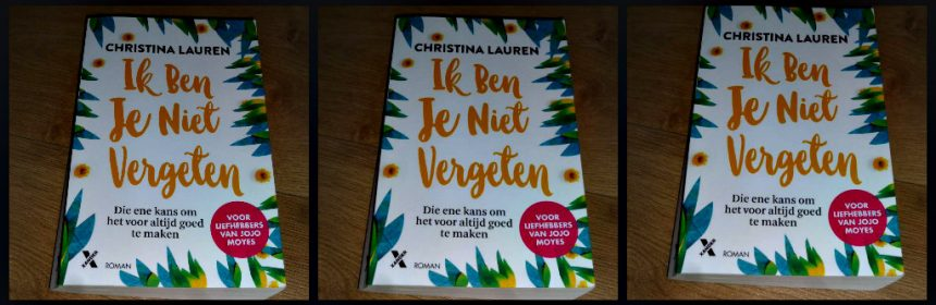 Ik ben je niet vergeten Christina Lauren roman Xander uitgevers vroeger heden oude liefdes tieners trouwen romantiek geheimen liefde bekentenis recensie review