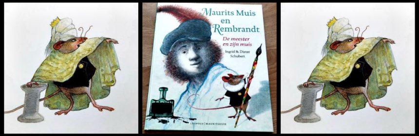 Maurits Muis en Rembrandt: De meester en zijn muis Ingrid & Dieter Schubert Mauritshuis Leopold holletje bezoek humor herkenbaar aandacht kinderen beroemde schilders leren tijd schetsen oefeningen schilderij terug in de tijd onderzoek wakker recensie review