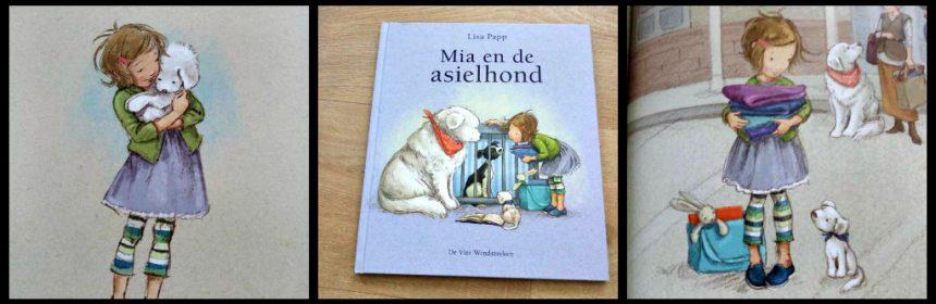 Mia en de asielhond Lisa Papp prentenboek De Vier Windstreken asiel hondje knuffelt verzorgt verzorgen liefde dieren huisdieren gewoonte kinderen boekje school recensie review