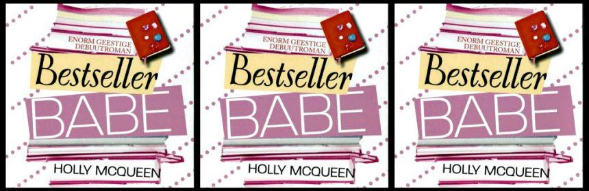 Bestseller Babe Holly McQueen Chicklit roman The House of Books schrijfster gedachtenspinsels frag,enten notitieboekje verhaallijn humor hilarische situaties dromen seksschandaal interview krant dagdromen chaotisch wereldster positief vriendje recensie review