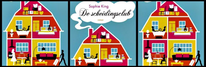 De Scheidingsclub Sophie King roman chicklit AW Bruna huwelijksellende humor gescheiden personages karakters lezen huis cover man vrouwen overleven eenzaamheid verdriet opgewektheid actie verhaal boeken recensie review